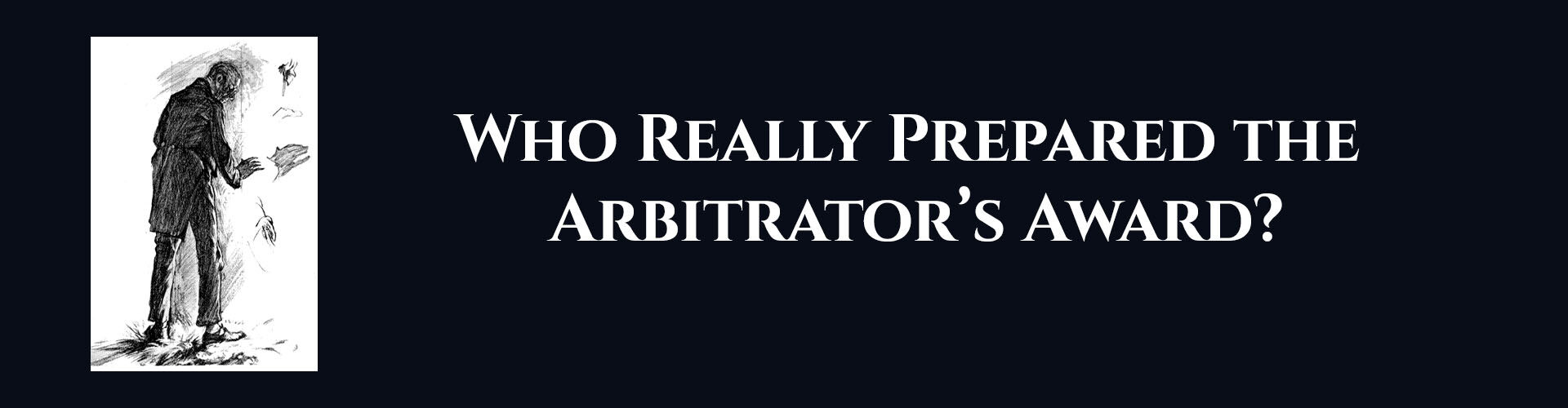 Absent Justice - Who Really Prepared the Arbitrators Award